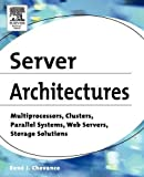 Book Cover Server Architectures: Multiprocessors, Clusters, Parallel Systems, Web Servers, Storage Solutions
