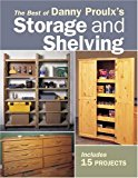 Book Cover The Best of Danny Proulx's Storage and Shelving (Popular Woodworking)