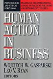 Book Cover Human Action in Business: Praxiological and Ethical Dimensions (Praxiology: The International Annual of Practical Philosophy and Methodology, Vol. 5)