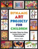 Book Cover Dynamic Art Projects for Children: Includes Step-by-step Instructions And Photographs