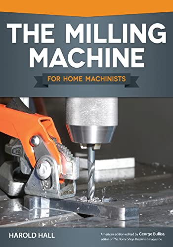 The Milling Machine For Home Machinists  Fox Chapel Publishing  Over 150 Color Photos  U0026 Diagrams
