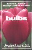 Book Cover Bulbs: Growing & Design Tips for 200 Favorite Flowers (Derek Fell's Handy Garden Guides)