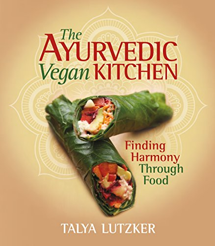 The ayurvedic vegan kitchen finding harmony through food for Ayurvedic cuisine