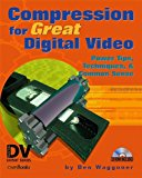 Book Cover Compression for Great Digital Video: Power Tips, Techniques, and Common Sense (With CD-ROM)