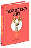 Book Cover Taxidermy Art: A Rogue's Guide to the Work, the Culture, and How to Do It Yourself