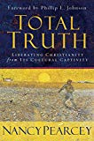 Book Cover Total Truth: Liberating Christianity from Its Cultural Captivity