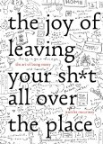 Book Cover The Joy of Leaving Your Sh*t All Over the Place: The Art of Being Messy