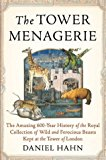 Book Cover The Tower Menagerie: The Amazing 600-Year History of the Royal Collection of Wild and Ferocious Beasts Kept at the Tower of London