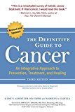 Book Cover The Definitive Guide to Cancer, 3rd Edition: An Integrative Approach to Prevention, Treatment, and Healing (Alternative Medicine Guides)