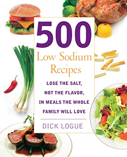 Book Cover 500 Low Sodium Recipes: Lose the salt, not the flavor in meals the whole family will love
