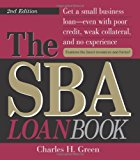 Book Cover The SBA Loan Book: Get A Small Business Loan--even With Poor Credit, Weak Collateral, And No Experience (SBA Loan Book: The Complete Guide to Getting Financial Help)