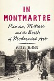 Book Cover In Montmartre: Picasso, Matisse and the Birth of Modernist Art