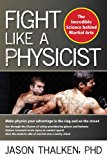 Book Cover Fight Like a Physicist: The Incredible Science Behind Martial Arts