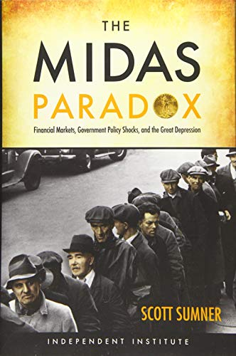 The Midas Paradox: Financial Markets, Government Policy Shocks, and the Great Depression by Scott B Sumner