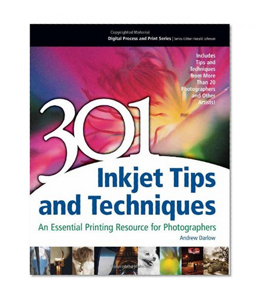 Book Cover 301 Inkjet Tips and Techniques: An Essential Printing Resource for Photographers (Digital Process and Print)