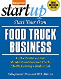 Book Cover Start Your Own Food Truck Business: Cart, Trailer, Kiosk, Standard and Gourmet Trucks, Mobile Catering and Bustaurant (StartUp Series)
