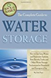 Book Cover The Complete Guide to Water Storage: How to Use Gray Water and Rainwater Systems, Rain Barrels, Tanks, and Other Water Storage Techniques for Household and Emergency Use (Back to Basics Conserving)