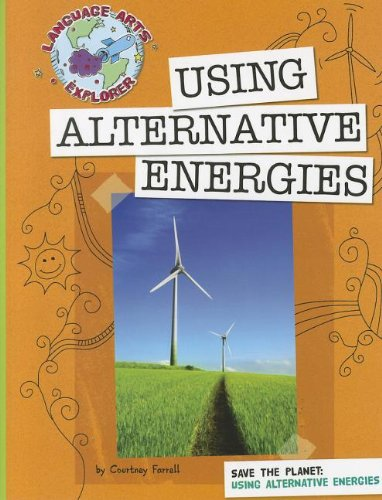 Save the Planet: Using Alternative Energies (Language Arts Explorer: Save the Planet)