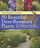 Book Cover 50 Beautiful Deer-Resistant Plants: The Prettiest Annuals, Perennials, Bulbs, and Shrubs that Deer Don't Eat