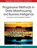 Book Cover Progressive Methods in Data Warehousing and Business Intelligence: Concepts and Competitive Analytics (Advances in Data Warehousing and Mining) (Premier Reference Source)