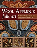 Book Cover Wool Appliqué Folk Art: Traditional Projects Inspired by 19th-Century American Life