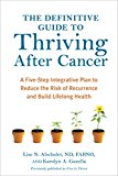 Book Cover The Definitive Guide to Thriving After Cancer: A Five-Step Integrative Plan to Reduce the Risk of Recurrence and Build Lifelong Health (Alternative Medicine Guides)