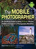 Book Cover The Mobile Photographer: An Unofficial Guide to Using Android Phones, Tablets, and Apps in a Photography Workflow