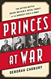Book Cover Princes at War: The Bitter Battle Inside Britain's Royal Family in the Darkest Days of WWII