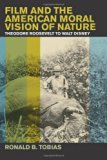 Book Cover Film and the American Moral Vision of Nature: Theodore Roosevelt to Walt Disney