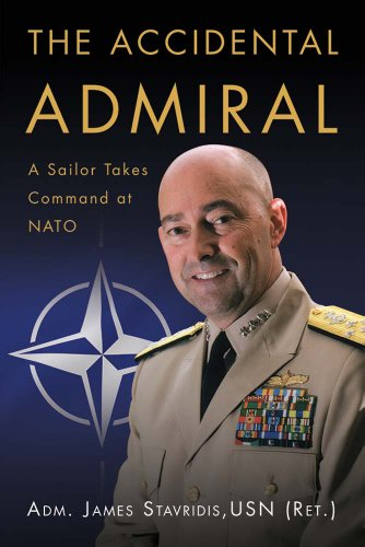 The Accidental Admiral: A Sailor Takes Command at NATO by ADM James G. Stavridis USN (Ret.)