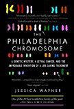 Book Cover The Philadelphia Chromosome: A Genetic Mystery, a Lethal Cancer, and the Improbable Invention of a Lifesaving Treatment