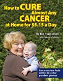 Book Cover How to Cure Almost Any Cancer at Home for $5.15 a Day