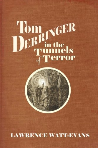 Tom Derringer in the Tunnels of Terror (The Adventures of Tom Derringer) (Volume 2)