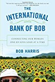 Book Cover The International Bank of Bob: Connecting Our Worlds One $25 Kiva Loan at a Time