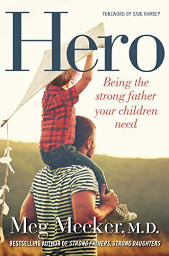 Hero: Being the Strong Father Your Children Need by Meg Meeker