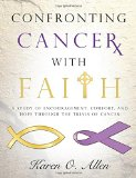 Book Cover Confronting Cancer with Faith: A Study of Encouragement, Comfort, and Hope Through the Trials of Cancer