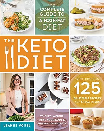 Book Cover The Keto Diet: The Complete Guide to a High-Fat Diet, with More Than 125 Delectable Recipes and 5 Meal Plans to Shed Weight, Heal Your Body, and Regain Confidence