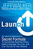 Book Cover Launch: An Internet Millionaire's Secret Formula To Sell Almost Anything Online, Build A Business You Love, And Live The Life Of Your Dreams