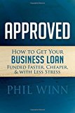 Book Cover Approved: How to Get Your Business Loan Funded Faster, Cheaper & With Less Stress