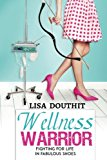 Book Cover Wellness Warrior: Fighting for Life in Fabulous Shoes