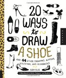 Book Cover 20 Ways to Draw A Shoe and 44 Other Sneakers, Slippers, Stilettos, and Slingbacks: A Sketchbook for Artists, Designers, and Doodlers