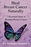 Book Cover Heal Breast Cancer Naturally: 7 Essential Steps to Beating Breast Cancer