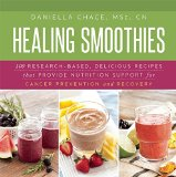 Book Cover Healing Smoothies: 100 Research-Based, Delicious Recipes That Provide Nutrition Support for Cancer Prevention and Recovery