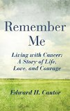 Book Cover Remember Me: Living with Cancer: A Story of Life, Love, and Courage