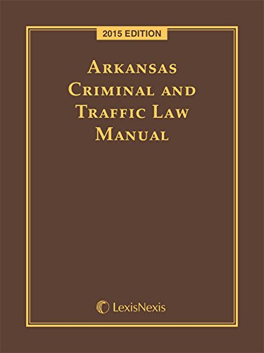 Arkansas Criminal and Traffic Law Manual