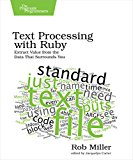 Book Cover Text Processing with Ruby: Extract Value from the Data That Surrounds You