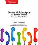 Book Cover Seven Mobile Apps in Seven Weeks: Native Apps, Multiple Platforms