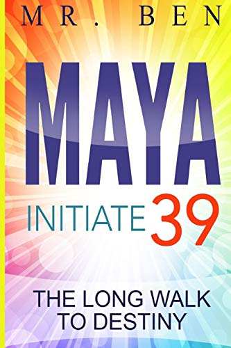 MAYA Initiate 39: The Long Walk to Destiny