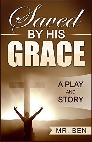 Saved by His Grace: A Play and Story