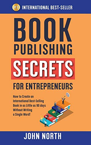 Book Cover Book Publishing Secrets for Entrepreneurs: How to Create an International Best-Selling Book in as Little as 90 Days Without Writing a Single Word!